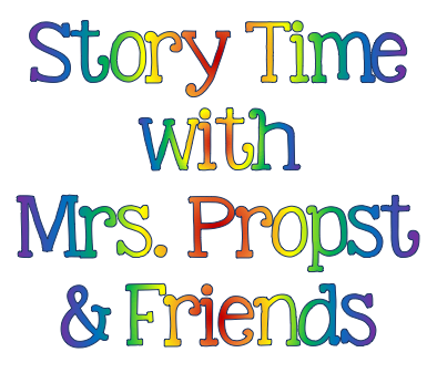 Rainbow text that reads: Story Time with Mrs. Propst & Friends