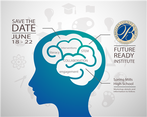 BCS Future Ready Institute Save the Date June 18 - 22 Spring Mills High School