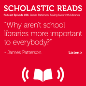 """Why aren't school libraries more important to everybody"" James Patterson"